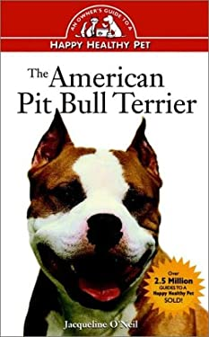 The American Pit Bull Terrier: An Owner's Guideto Ahappy Healthy Pet 9780876053836