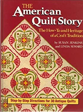 The American Quilt Story: The How-To and Heritage of a Craft Tradition