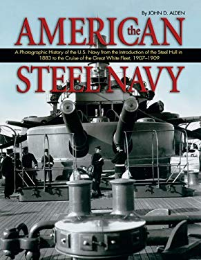 The American Steel Navy: A Photographic History of the U.S. Navy from the Introduction of the Steel Hull in 1883 to the Cruise of the Great Whi 9780870212482