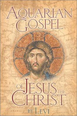 The Aquarian Gospel of Jesus the Christ: The Philosophic and Practical Basis of the Religion of the Aquarian Age of the World 9780875160412