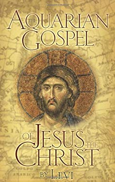 The Aquarian Gospel of Jesus the Christ: The Philosophic and Practical Basis of the Church Universal and World Religion of the Aquarian Age; Transcrib 9780875161686