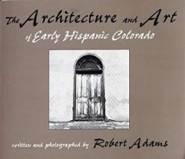 The Architecture and Art of Early Hispanic Colorado