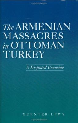 The Armenian Massacres in Ottoman Turkey: A Disputed Genocide 9780874808490