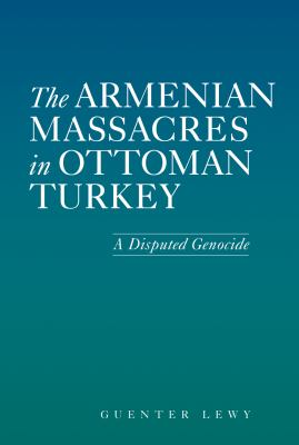 The Armenian Massacres in Ottoman Turkey: A Disputed Genocide 9780874808902
