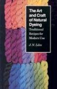 Art Craft Natural Dyeing: Traditional Recipes Modern Use 9780870496707