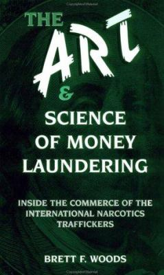 The Art and Science of Money Laundering 9780873649698