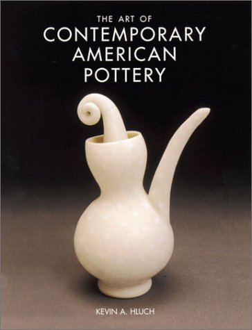 The Art of Contemporary American Pottery 9780873419062