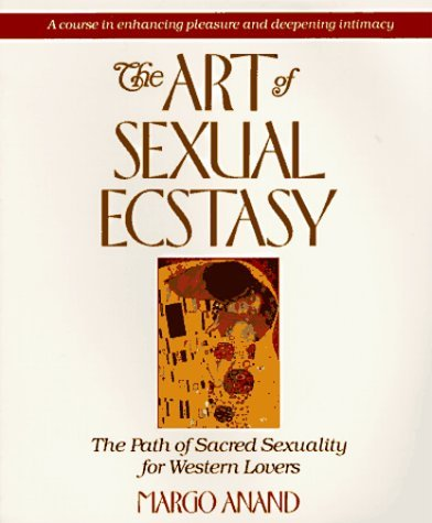 The Art of Sexual Ecstasy 9780874775815