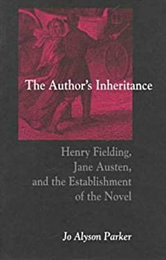The Author's Inheritance: Henry Fielding, Jane Austen, and the Establishment of the Novel - Parker, Jo Alyson