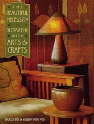 The Beautiful Necessity: Decorating with Arts & Crafts 9780879057787