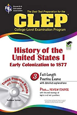 The Best Test Prep for the CLEP College-Level Examination Program: History of the United States I: Early Colonizations to 1877 [With CDROM] 9780878912728