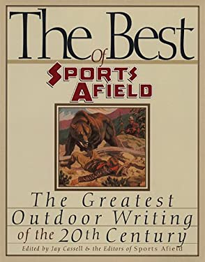 The Best of Sports Afield: The Greatest Outdoor Writing of the 20th Century 9780871136442