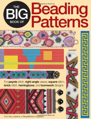 The Big Book of Beading Patterns: For Peyote Stitch, Right Angle Weave, Square Stitch, Brick Stitch, Herringbone, and Loomwork Designs 9780871164247
