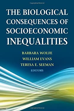 The Biological Consequences of Socioeconomic Inequalities 9780871548924