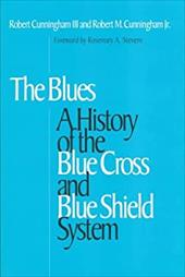 The Blues: A History of the Blue Cross and Blue Shield System - Cunningham, Robert, III / Cunningham, Robert, Jr. / Stevens, Rosemary A.