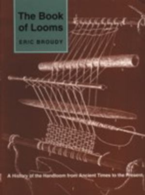 The Book of Looms: A History of the Handloom from Ancient Times to the Present 9780874516494