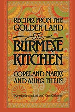 The Burmese Kitchen: Recipes from the Golden Land 9780871317681