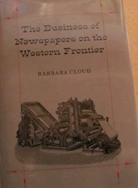 The Business of Newspapers on the Western Frontier 9780874171846