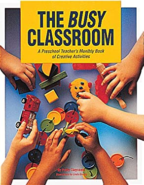 The Busy Classroom: A Preschool Teacher's Monthly Book of Creative Activities 9780876591598