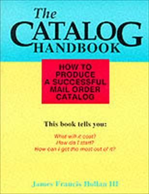 The Catalog Handbook: How to Produce a Successful Mail Order Catalog 9780870520716