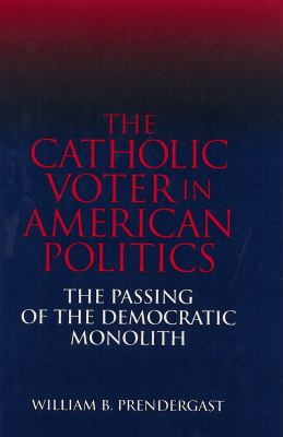 The Catholic Voter in American Politics: The Passing of the Democratic Monolith 9780878407248
