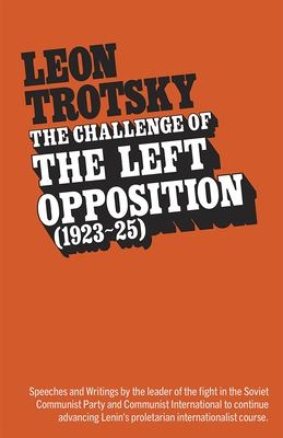 The Challenge of the Left Opposition: 1923 to 1925 9780873484503