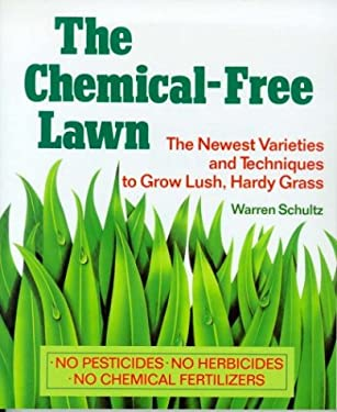The Chemical-Free Lawn: The Newest Varieties and Techniques to Grow Lush, Hardy Grass 9780878578016