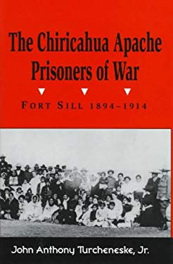 The Chiricahua Apache Prisoners of War: Fort Sill, 1894-1914 9780870814655