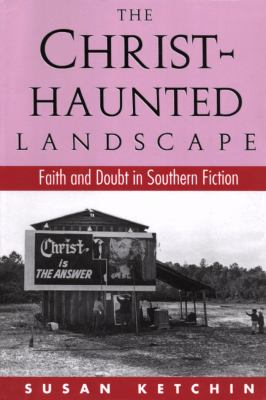 The Christ-Haunted Landscape: Faith and Doubt in Southern Fiction 9780878056705