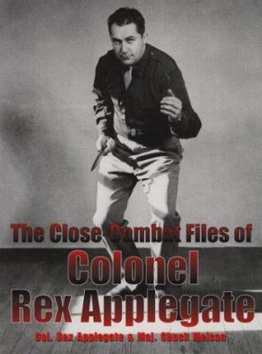 The Close-Combat Files of Col. Rex Applegate 9780873649988