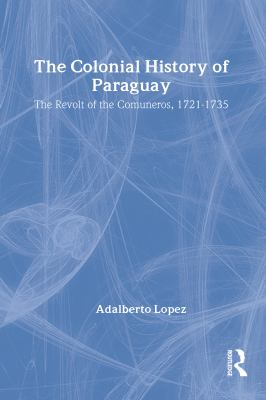 The Colonial History of Paraguay: The Revolt of the Comuneros, 1721-1735 - Lopez, Adalberto
