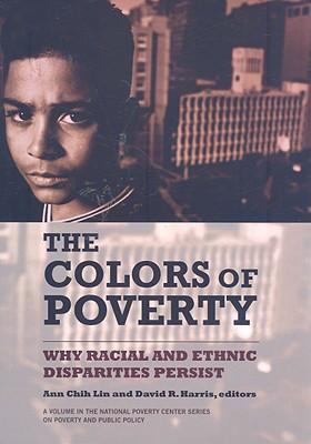The Colors of Poverty: Why Racial and Ethnic Disparities Exist 9780871545398