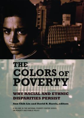 The Colors of Poverty: Why Racial and Ethnic Disparities Exist 9780871545404