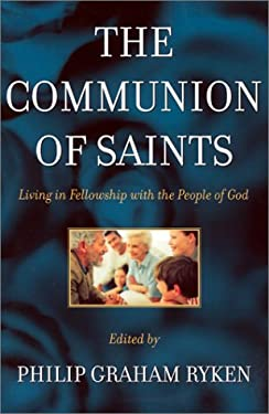 The Communion of Saints: Living in Fellowship with the People of God 9780875525075