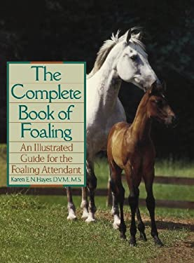 The Complete Book of Foaling: An Illustrated Guide for the Foaling Attendant 9780876059517