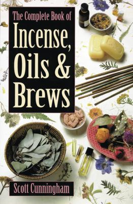 The Complete Book of Incense, Oils & Brews 9780875421285