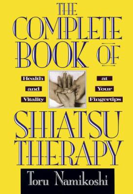 The Complete Book of Shiatsu Therapy: Health and Vitality at Your Fingertips 9780870404610