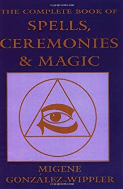 The Complete Book of Spells, Ceremonies and Magic 9780875422862