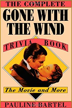 The Complete Gone with the Wind Trivia Book: The Movie and More 9780878336197
