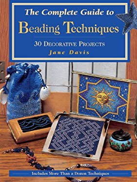 The Complete Guide to Beading Techniques Complete Guide to Beading Techniques: 30 Decorative Projects 30 Decorative Projects 9780873419673