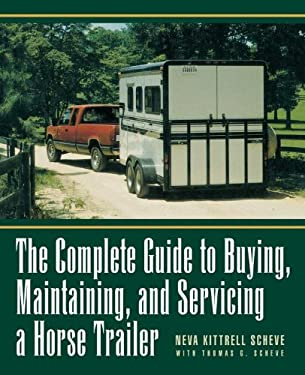 The Complete Guide to Buying, Maintaining and Servicing a Horse Trailer 9780876056868