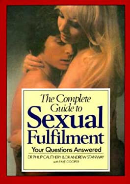 The Complete Guide to Sexual Fulfilment: Your Questions Answered 9780879753566