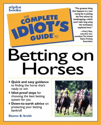 The Complete Idiot's Guide to Betting on Horses 9780876053287