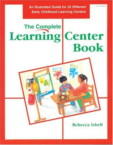 The Complete Learning Center Book: An Illustrated Guide to 32 Different Early Childhood Learning Centers 9780876591741