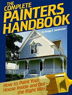 The Complete Painters Handbook: How to Paint Your House Inside and Out- The Right Way 9780878577569