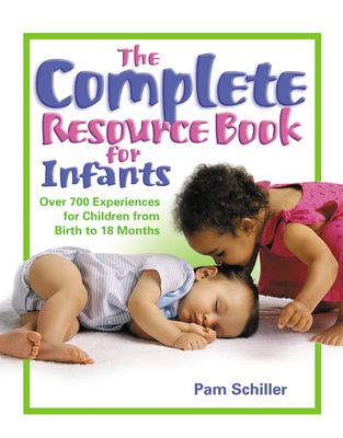 The Complete Resource Book for Infants: Over 700 Experiences for Children from Birth to 18 Months 9780876592953