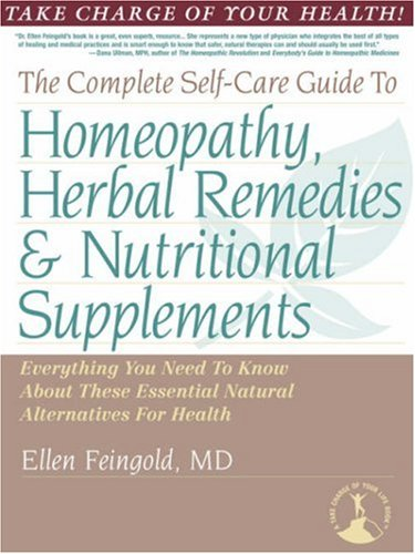 The Complete Self-Care Guide to Homeopathy, Herbal Remedies & Nutritional Supplements 9780878755639