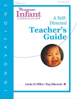 The Comprehensive Infant Curriculum: A Self-Directed Teacher's Guide 9780876592700