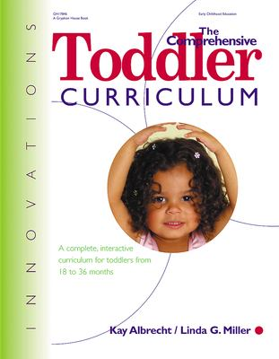 The Comprehensive Toddler Curriculm: A Complete, Interactive Curriculum for Toddlers from 18 to 36 Months 9780876592144
