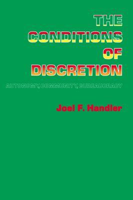 The Conditions of Discretion: Autonomy, Community, Bureaucracy 9780871543493